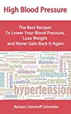 High Blood Pressure Diet: The Best Recipes To Lower Your Blood Pressure, Lose Weight and Never Gain It Again