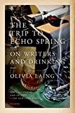 img - for The Trip to Echo Spring: On Writers and Drinking book / textbook / text book