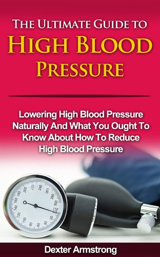 Dexter Armstrong - The Ultimate Guide to High Blood Pressure (English Edition)