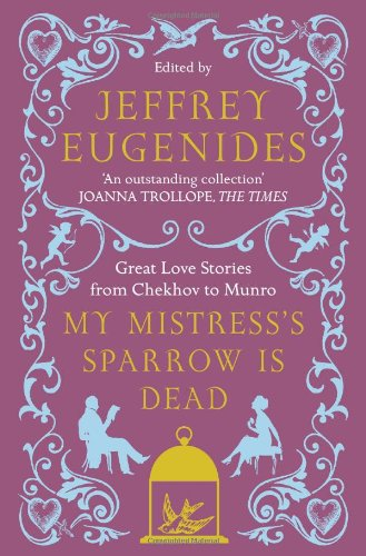 My Mistress's Sparrow Is Dead : Great Love Stories from Chekhov to Munro PDF