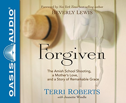 Download Forgiven: The Amish School Shooting, a Mother's Love, and a Story of Remarkable Grace