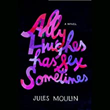 Ally Hughes Has Sex Sometimes: A Novel (       UNABRIDGED) by Jules Moulin Narrated by Ann Marie Lee