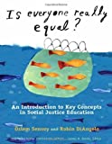 Is Everyone Really Equal? An Introduction to Key Concepts in Social Justice Education (Multicultural Education) by Ozlem Sensoy, Robin DiAngelo (2011) Paperback
