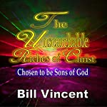 The Unsearchable Riches of Christ: Chosen to be Sons of God | Bill Vincent