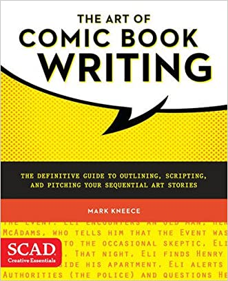 The Art of Comic Book Writing: The Definitive Guide to Outlining, Scripting, and Pitching Your Sequential Art Stories (SCAD Creative Essentials)