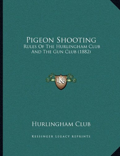 Pigeon Shooting: Rules of the Hurlingham Club and the Gun Club (1882)