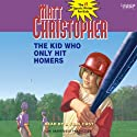 The Kid Who Only Hit Homers (       UNABRIDGED) by Matt Christopher Narrated by Listening Library