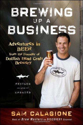 Brewing Up a Business: Adventures in Beer from the...
