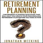 Retirement Planning: 7 Retirement Planning Questions That Will Help You Create Your Personalized Retirement Plan Before You Take Action | Jonathan Meeking