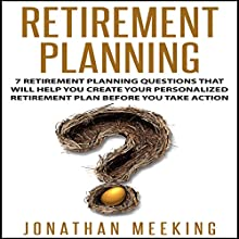 Retirement Planning: 7 Retirement Planning Questions That Will Help You Create Your Personalized Retirement Plan Before You Take Action | Livre audio Auteur(s) : Jonathan Meeking Narrateur(s) : Jan Harrison