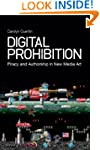 Digital Prohibition: Piracy and Autho...