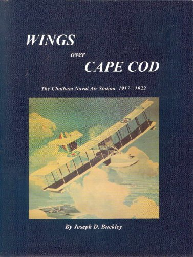 Wings over Cape Cod: The Chatham Naval Air Station 1917-1922