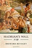 Hadrian's Wall: A Life