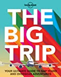 The Big Trip: Your Ultimate Guide to Gap Years and Overseas Adventures (General Reference)