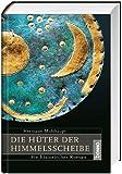 Die Hüter der Himmelsscheibe: Ein historischer Roman