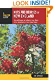 Nuts and Berries of New England: Tips And Recipes For Gatherers From Maine To The Adirondacks To Long Island Sound (Nuts and Berries Series)