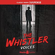 The Whistler: Voices Radio/TV Program by J. Donald Wilson Narrated by Gale Gordon, Joseph Kearns, Marvin Miller, Bill Johnstone