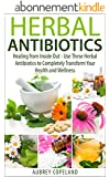 Herbal Antibiotics: Healing from Inside Out - Use These Herbal Antibiotics to Completely Transform Your Health and Wellness (Natures Herbal Antibiotics ... and Holistic Healing) (English Edition)