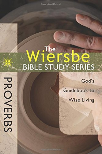 The Wiersbe Bible Study Series: Proverbs: God's Guidebook to