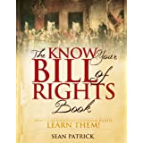 The Know Your Bill of Rights Book: Don't Lose Your Constitutional Rights--Learn Them! ~ Sean Patrick