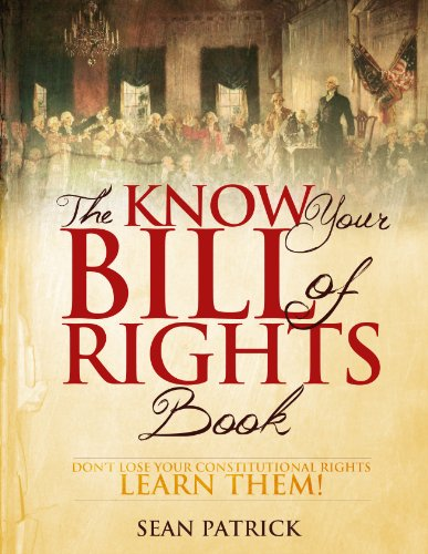 Sean Patrick - The Know Your Bill of Rights Book: Don't Lose Your Constitutional Rights--Learn Them!