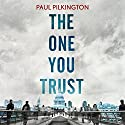 The One You Trust: Emma Holden Trilogy: Book Three Audiobook by Paul Pilkington Narrated by Fiona Hardingham