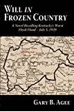 Will In Frozen Country: A Novel Recalling Kentuckys Worst Flash Flood July 5, 1939