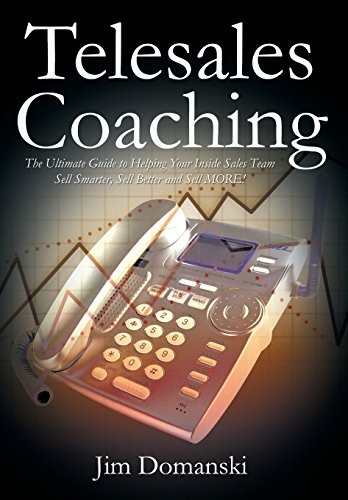 Telesales Coaching: The Ultimate Guide to Helping Your Inside Sales Team Sell Smarter, Sell Better and Sell More