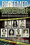 img - for Redeemed Unredeemable: When America's Most Notorious Criminals Came Face to Face with God book / textbook / text book
