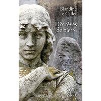 Dix rêves de pierre de Blandine Le Callet
