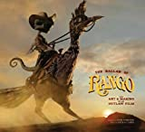 img - for The Ballad of Rango: The Art and Making of an Outlaw Film. book / textbook / text book