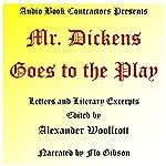 Mr. Dickens Goes to the Play   Alexander Woollcott