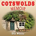Cotswolds Memoir: Discovering a Beautiful Region of Britain on a Quest to Buy a 17th-Century Cottage (       UNABRIDGED) by Diz White Narrated by Diz White