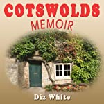 Cotswolds Memoir: Discovering a Beautiful Region of Britain on a Quest to Buy a 17th-Century Cottage | Diz White