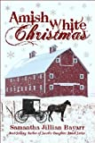 Amish White Christmas: Three Complete Novellas (Snowflakes on Goose Pond, Snow Angels, The Gingerbread Haus {Amish Christian Romance})