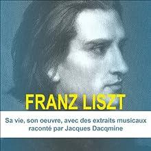 Franz Liszt: Sa vie, son œuvre Performance Auteur(s) : José Bruyr Narrateur(s) : Jacques Dacquime