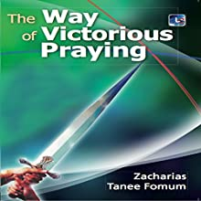 The Way of Victorious Praying: Prayer Power Series, Book 1 | Livre audio Auteur(s) : Zacharias Tanee Fomum Narrateur(s) : William Crockett
