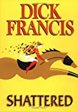 Shattered (0399146601) by Dick Francis