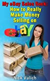 My eBay Sales Suck! How to Really Make Money Selling on eBay