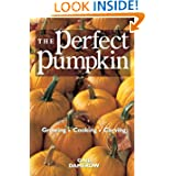 The Perfect Pumpkin: Growing/Cooking/Carving