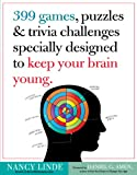 399 Games, Puzzles and Trivia Challenges Specially Designed to Keep Your Brain Young.