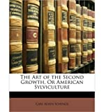 img - for The Art of the Second Growth, or American Sylviculture (Paperback) - Common book / textbook / text book