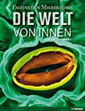 Die Welt von innen: Faszination Mikrokosmos (Buch + E-Book)