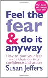 Susan Jeffers Feel The Fear And Do It Anyway: The phenomenal classic that has changed the lives of millions