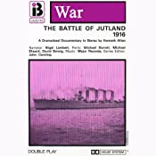 W4 The Battle of Jutland (Dramatised) | [Kenneth Allen]