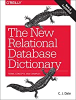 The New Relational Database Dictionary: Terms, Concepts, and Examples Front Cover