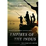 Empires of the Indus: The Story of a River ~ Alice Albinia