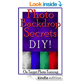Photo Backdrop Secrets - DIY! (On Target Photo Training Book 12)