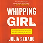 Whipping Girl: A Transsexual Woman on Sexism and the Scapegoating of Femininity Hörbuch von Julia Serano Gesprochen von: Julia Serano