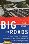 The Big Roads: The Untold Story of the Engineers, Visionaries, and Trailblazers Who Created the American Superhighways [ THE BIG ROADS: THE UNTOLD STORY OF THE ENGINEERS, VISIONARIES, AND TRAILBLAZERS WHO CREATED THE AMERICAN SUPERHIGHWAYS BY Swift, Earl ( Author ) Jun-09-2011